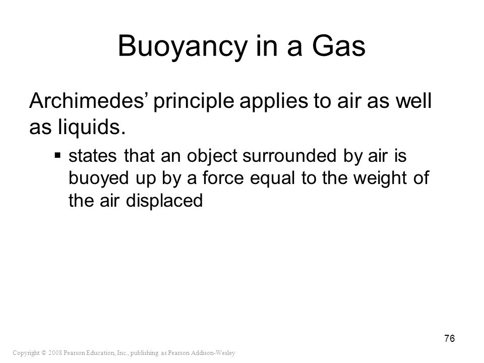 Buoyancy in a Gas Archimedes' principle applies to air as well as liquids.