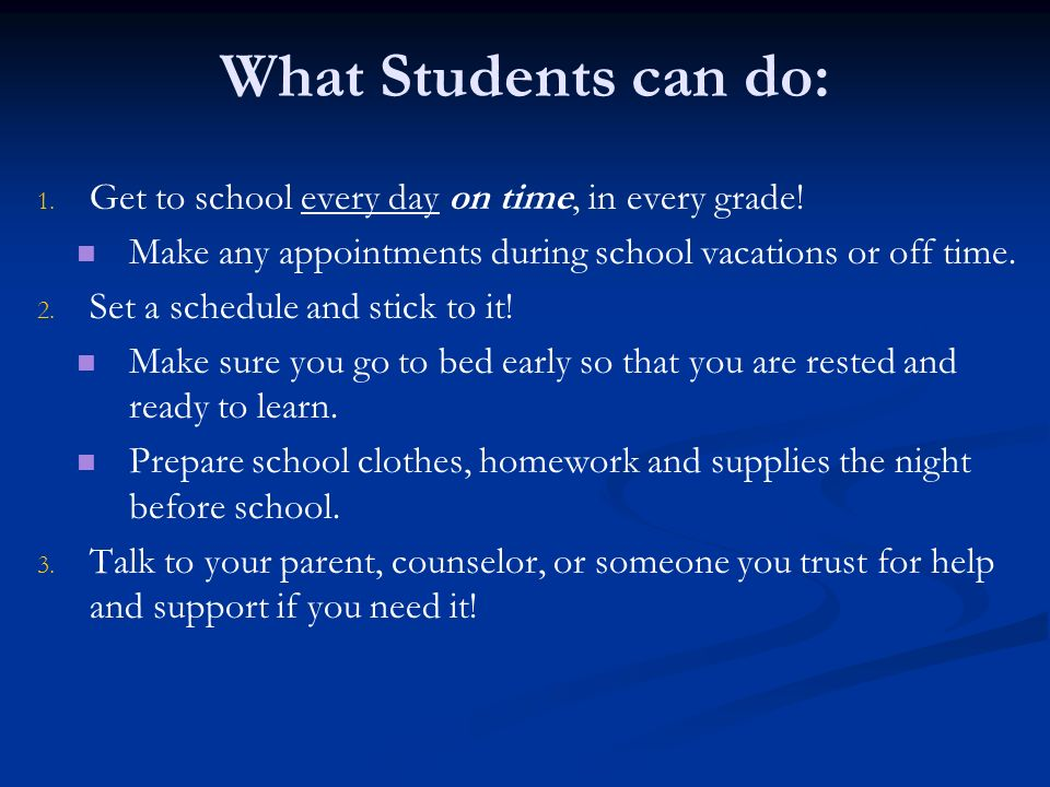 What Students can do: Get to school every day on time, in every grade!