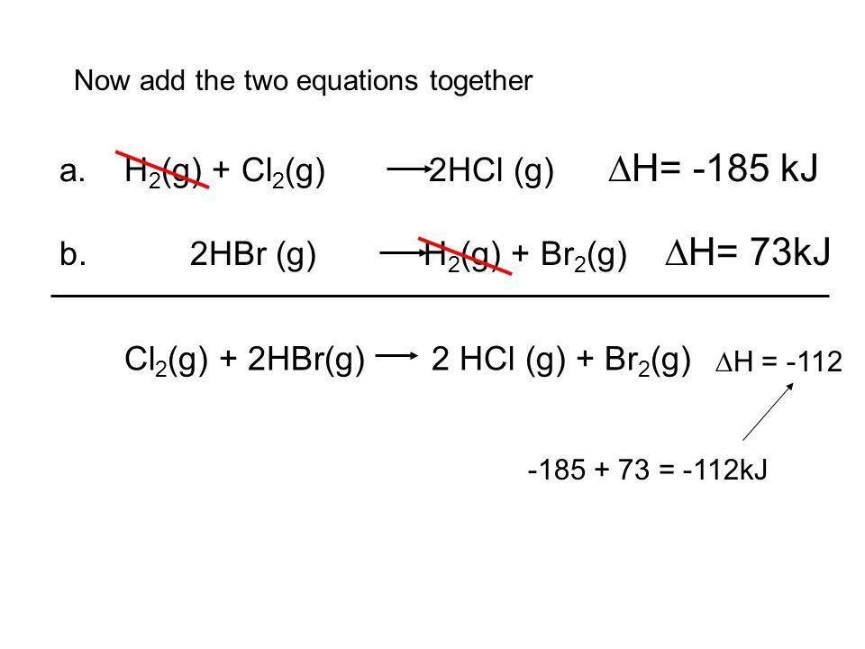 a. H2(g) + Cl2(g) 2HCl (g) ∆H= -185 kJ