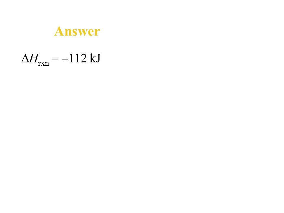 Answer ∆Hrxn = –112 kJ