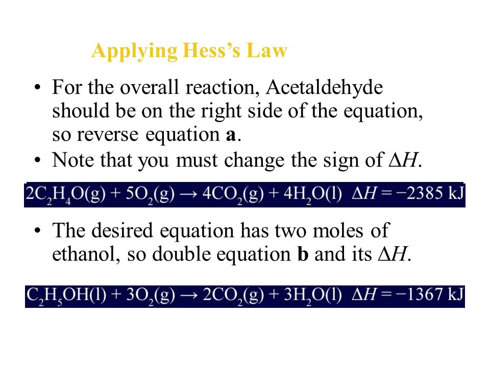 Applying Hess's Law For the overall reaction, Acetaldehyde should be on the right side of the equation, so reverse equation a.