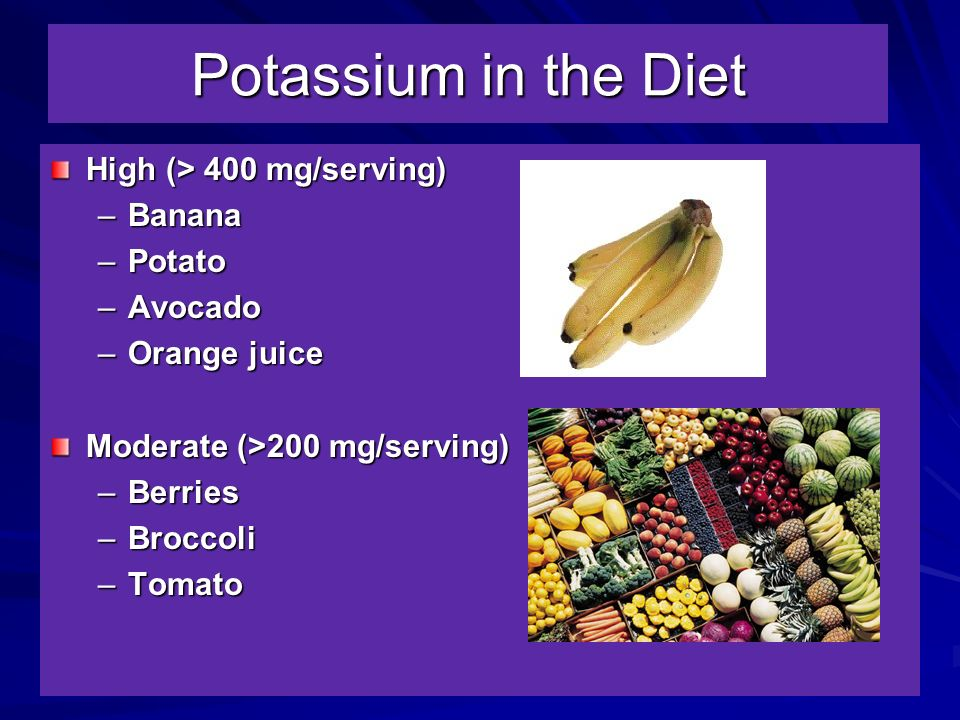 Potassium in the Diet High (> 400 mg/serving) Banana Potato Avocado