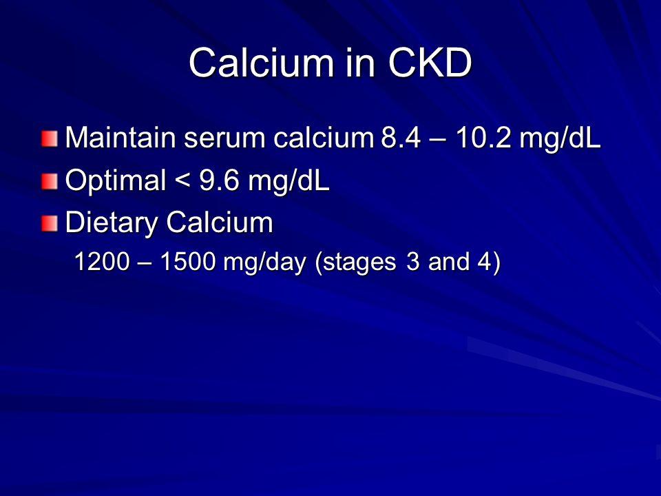 Calcium in CKD Maintain serum calcium 8.4 – 10.2 mg/dL
