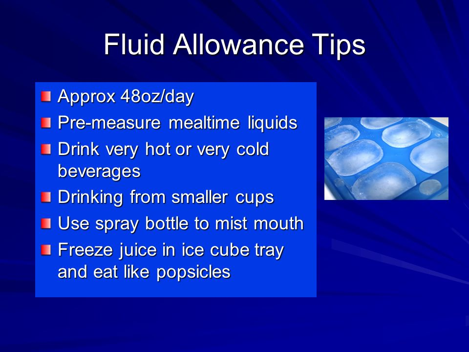Fluid Allowance Tips Approx 48oz/day Pre-measure mealtime liquids