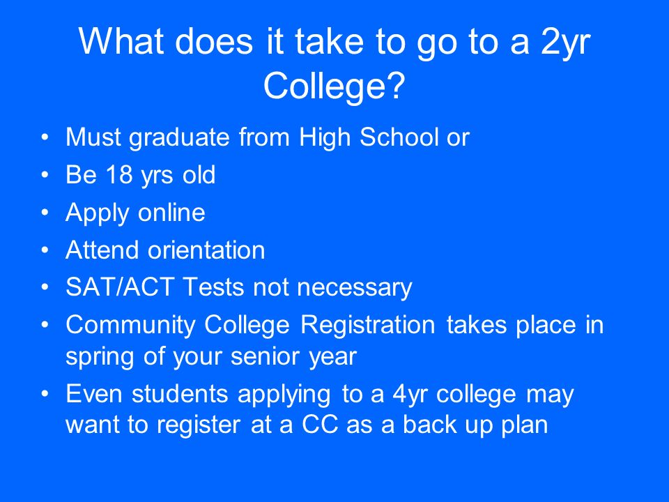 What does it take to go to a 2yr College