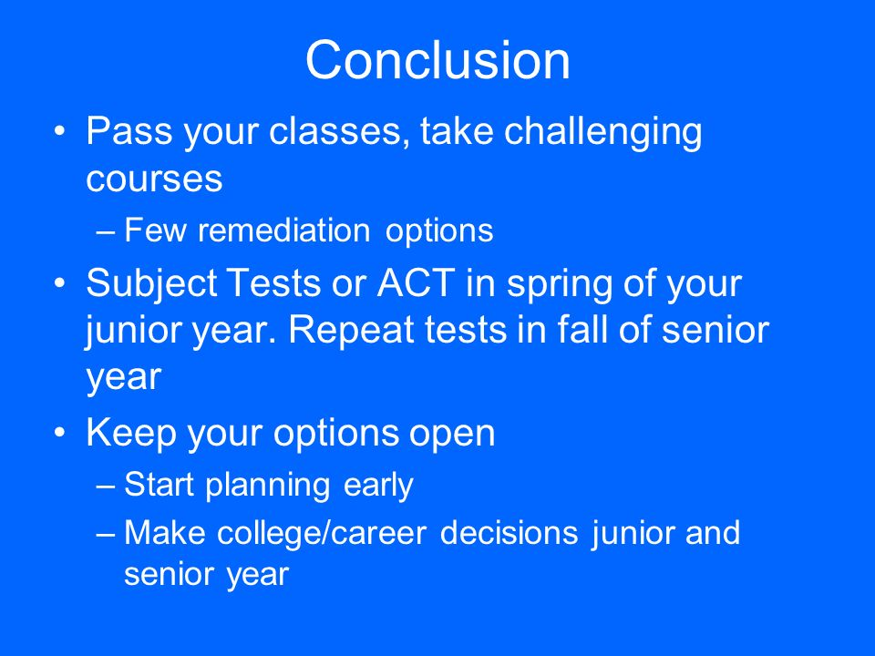 Conclusion Pass your classes, take challenging courses