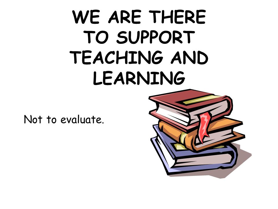 WE ARE THERE TO SUPPORT TEACHING AND LEARNING