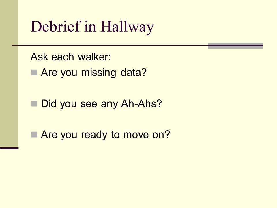 Debrief in Hallway Ask each walker: Are you missing data