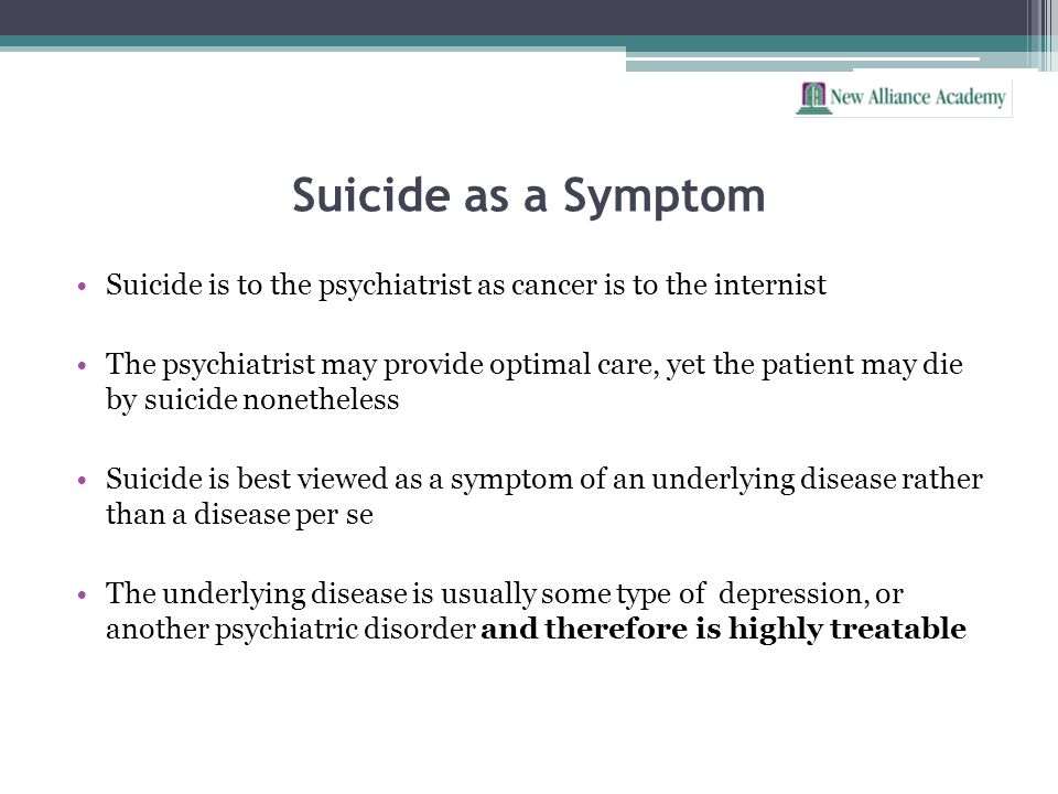 Suicide as a Symptom Suicide is to the psychiatrist as cancer is to the internist.