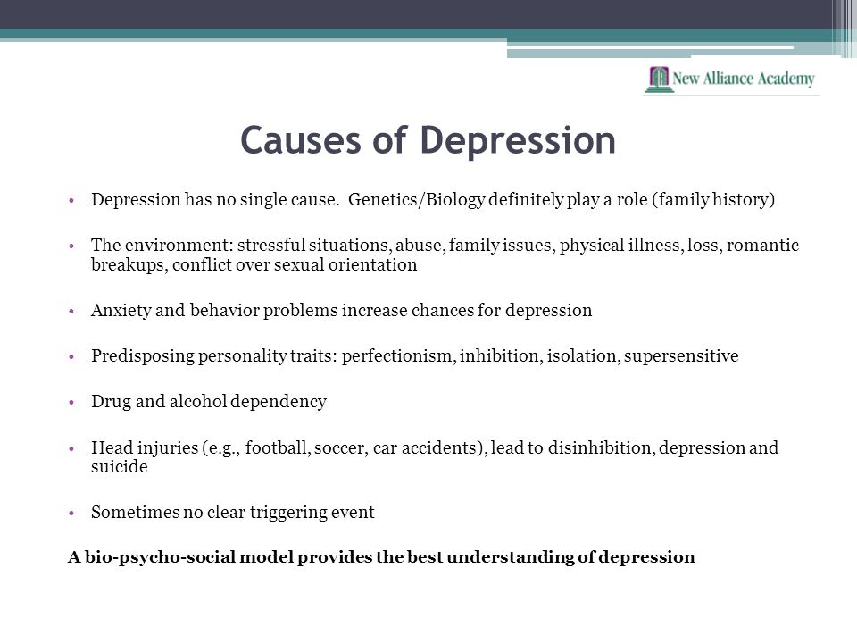 Causes of DepressionDepression has no single cause. Genetics/Biology definitely play a role (family history)