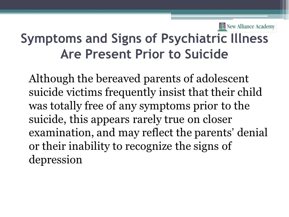 Symptoms and Signs of Psychiatric Illness Are Present Prior to Suicide