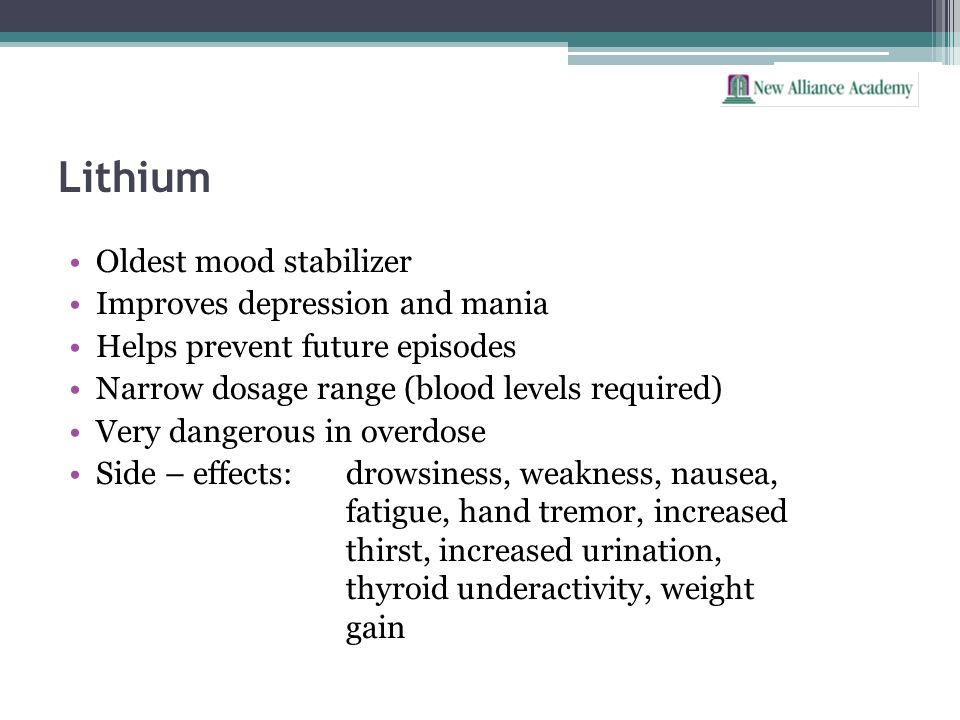 Lithium Oldest mood stabilizer Improves depression and mania