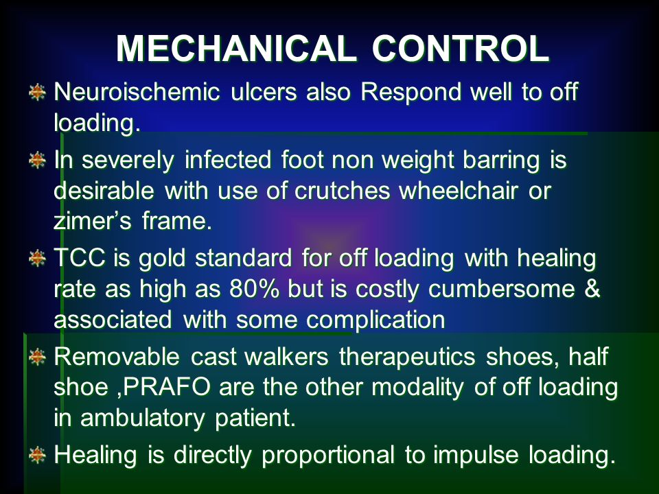 MECHANICAL CONTROL Neuroischemic ulcers also Respond well to off loading.