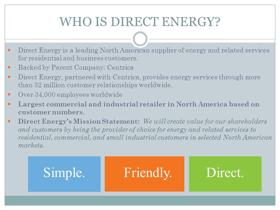 Simple. Friendly. Direct. WHO IS DIRECT ENERGY
