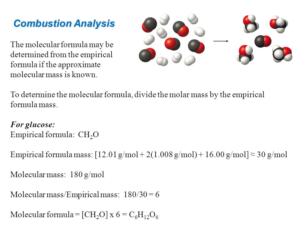 Combustion Analysis The molecular formula may be