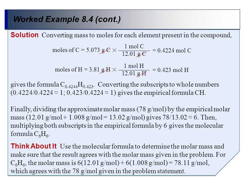 Worked Example 8.4 (cont.) Solution Converting mass to moles for each element present in the compound,