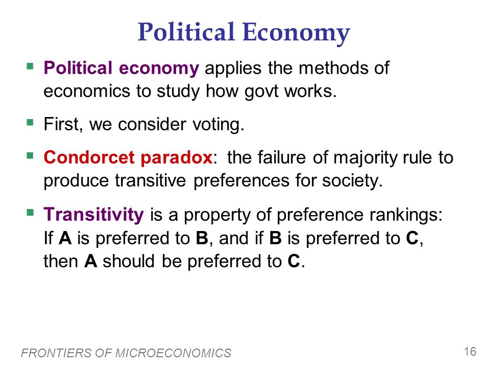 Political Economy Political economy applies the methods of economics to study how govt works. First, we consider voting.