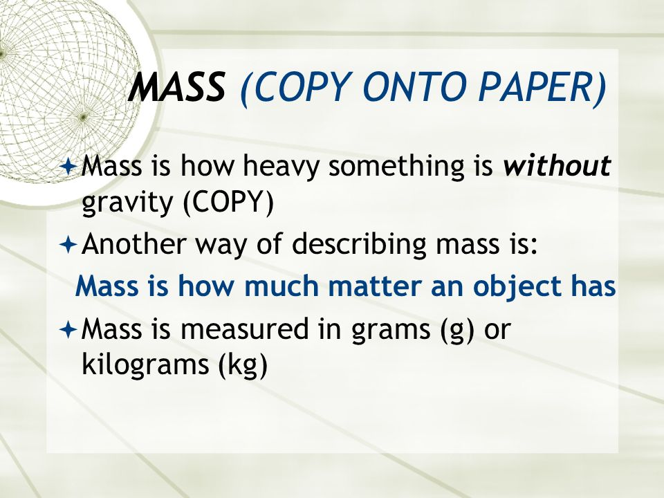Mass is how much matter an object has