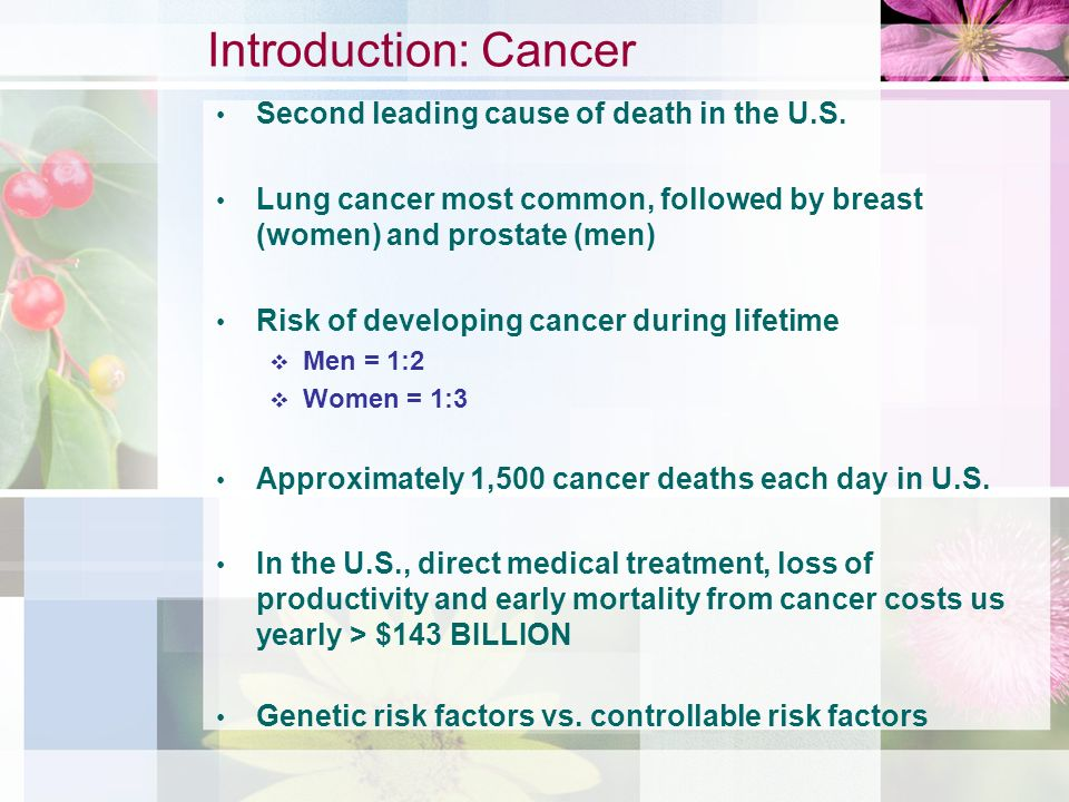 Introduction: Cancer Second leading cause of death in the U.S.