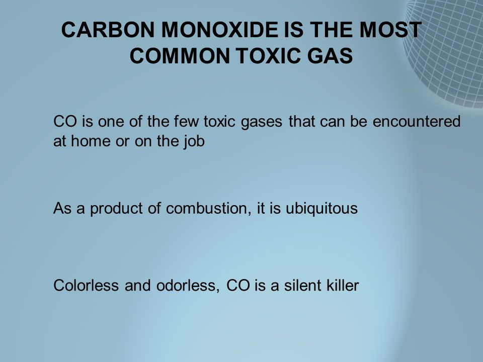 CARBON MONOXIDE IS THE MOST COMMON TOXIC GAS