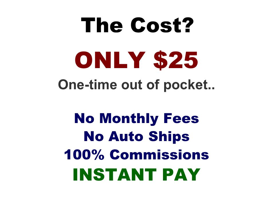 ONLY $25 The Cost INSTANT PAY One-time out of pocket..