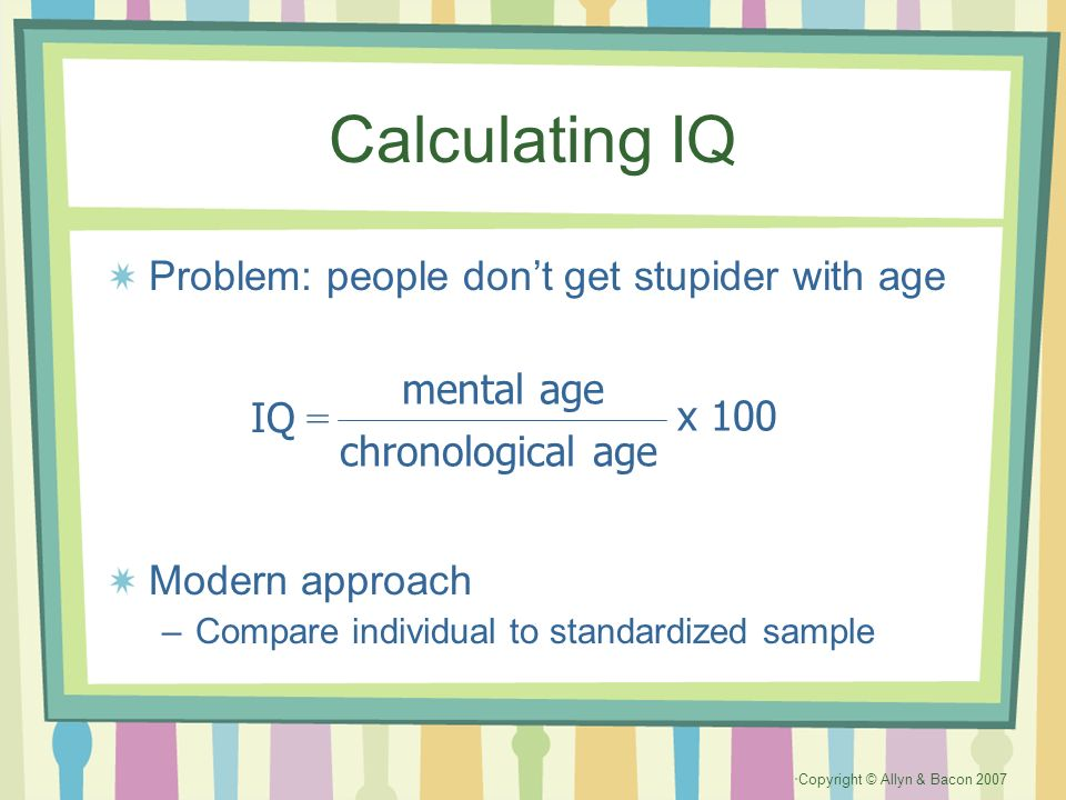 Calculating IQ Problem: people don't get stupider with age mental age