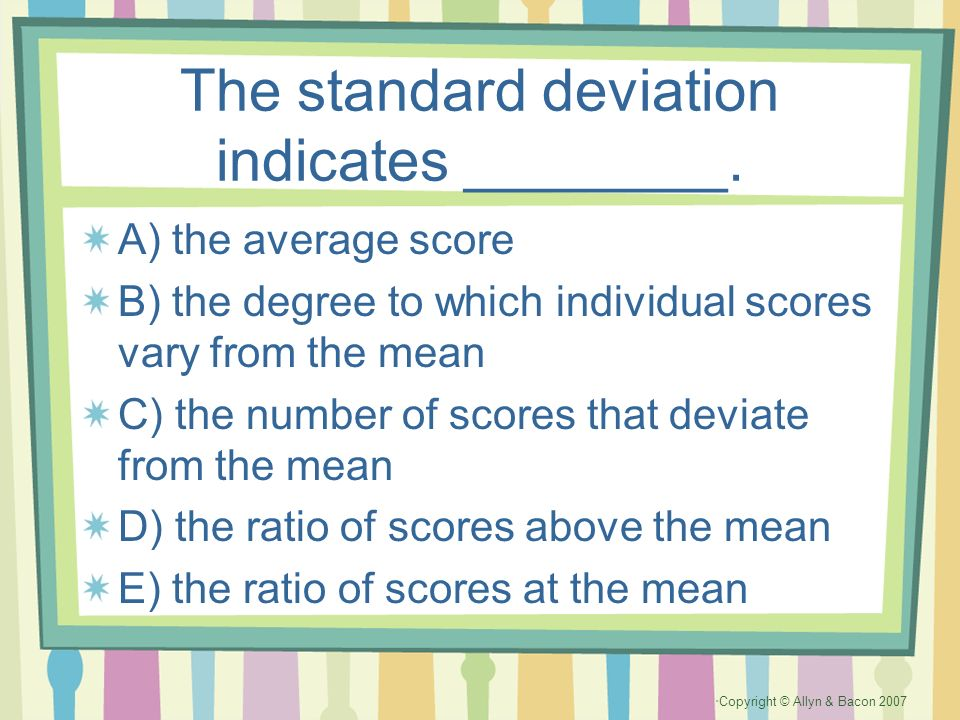 The standard deviation indicates ________.