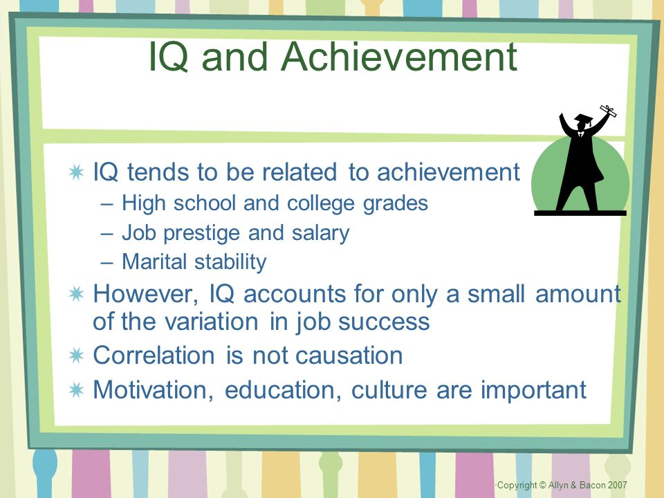 IQ and Achievement IQ tends to be related to achievement