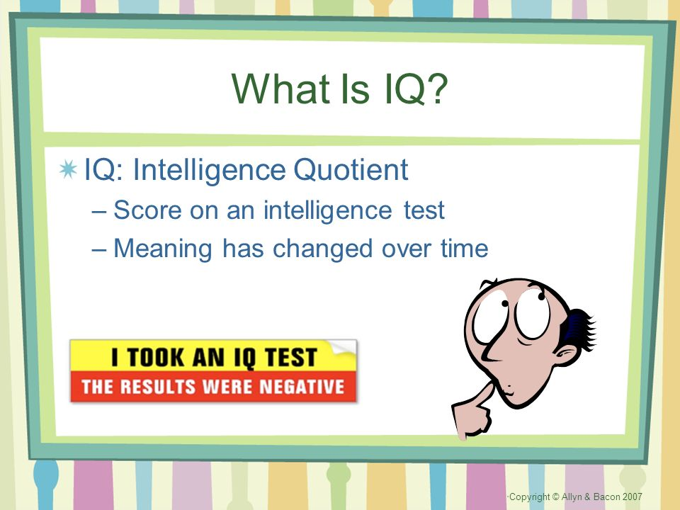 What Is IQ IQ: Intelligence Quotient Score on an intelligence test