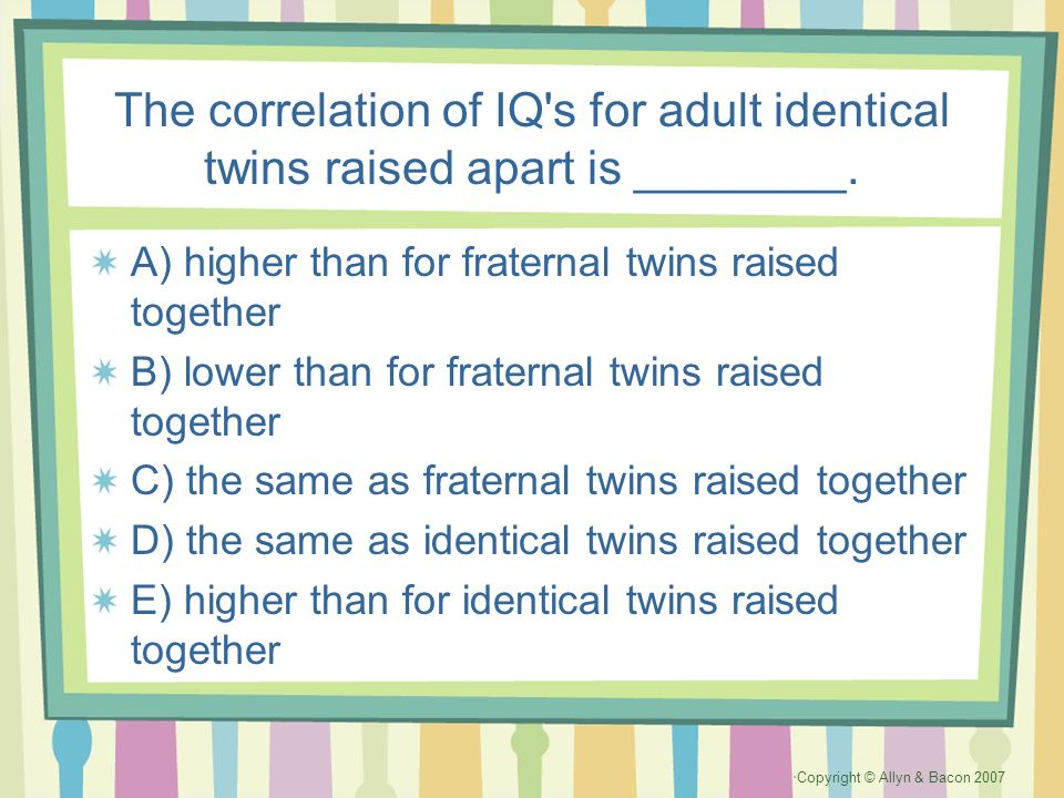 The correlation of IQ s for adult identical twins raised apart is ________.
