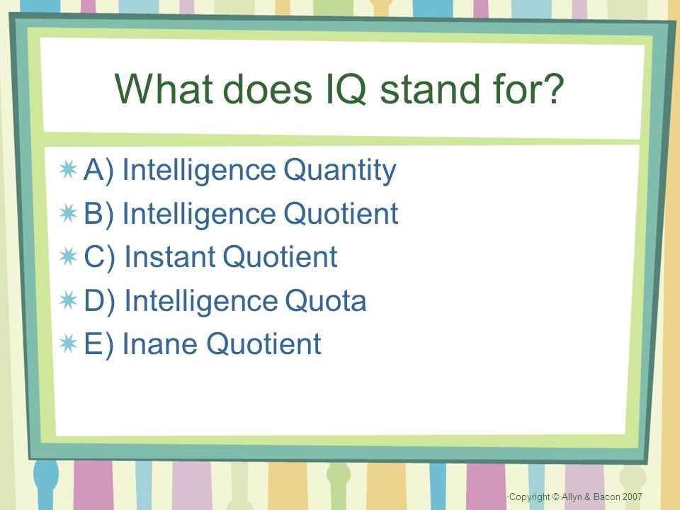 What does IQ stand for A) Intelligence Quantity