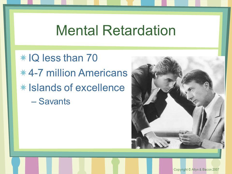 Mental Retardation IQ less than 70 4-7 million Americans
