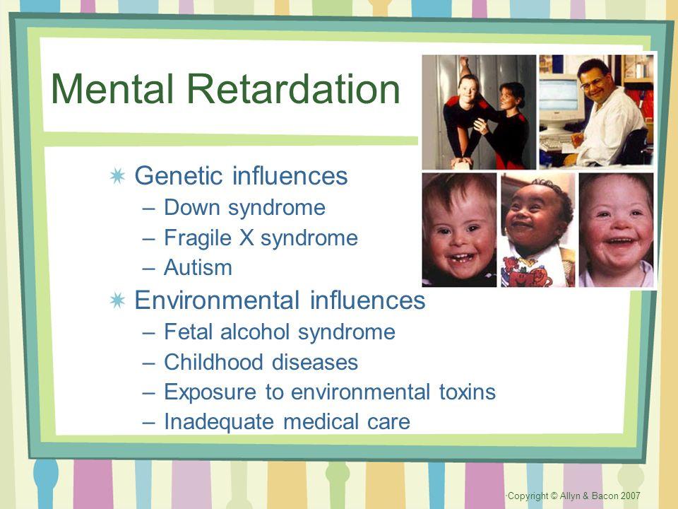Mental Retardation Genetic influences Environmental influences