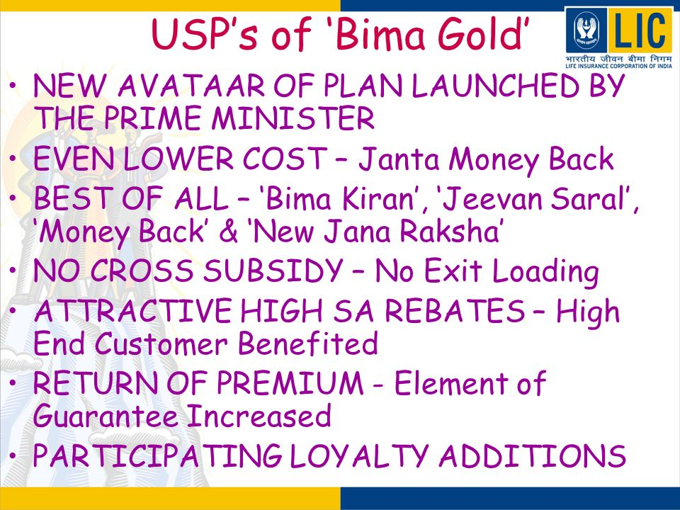 USP's of 'Bima Gold' NEW AVATAAR OF PLAN LAUNCHED BY THE PRIME MINISTER. EVEN LOWER COST – Janta Money Back.