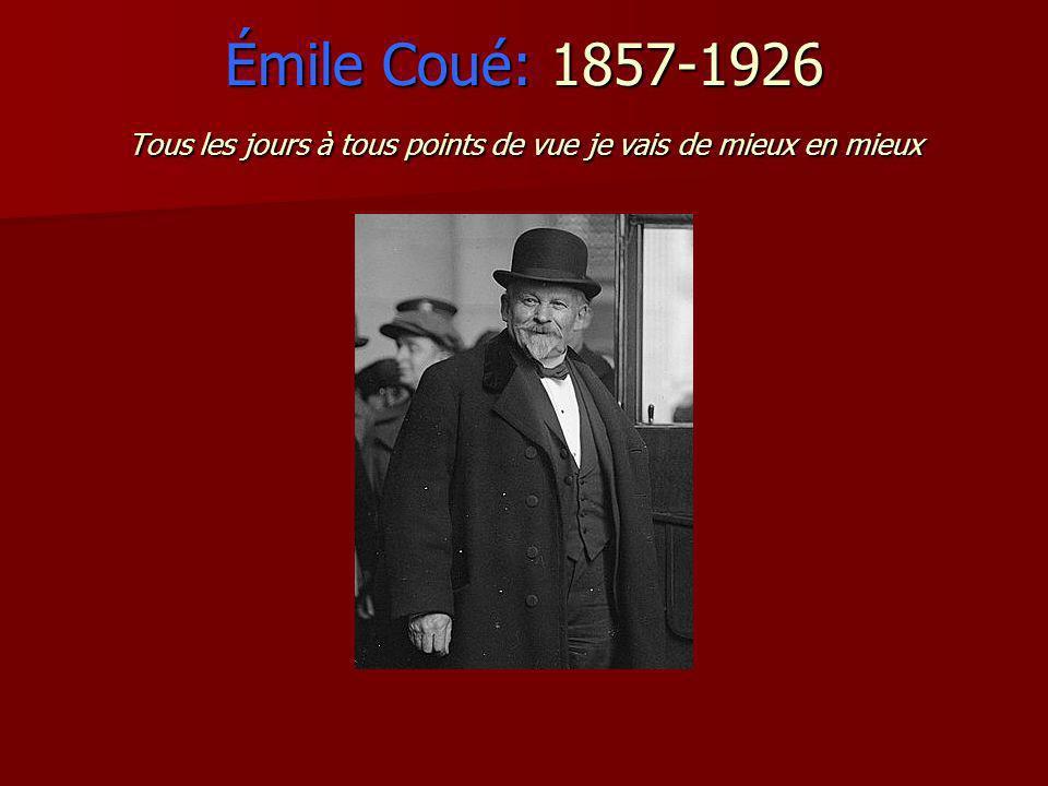 Émile Coué: 1857-1926 Tous les jours à tous points de vue je vais de mieux en mieux