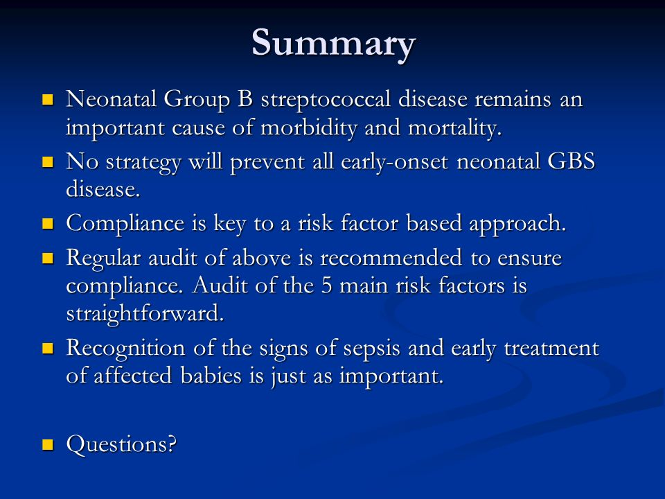 Summary Neonatal Group B streptococcal disease remains an important cause of morbidity and mortality.