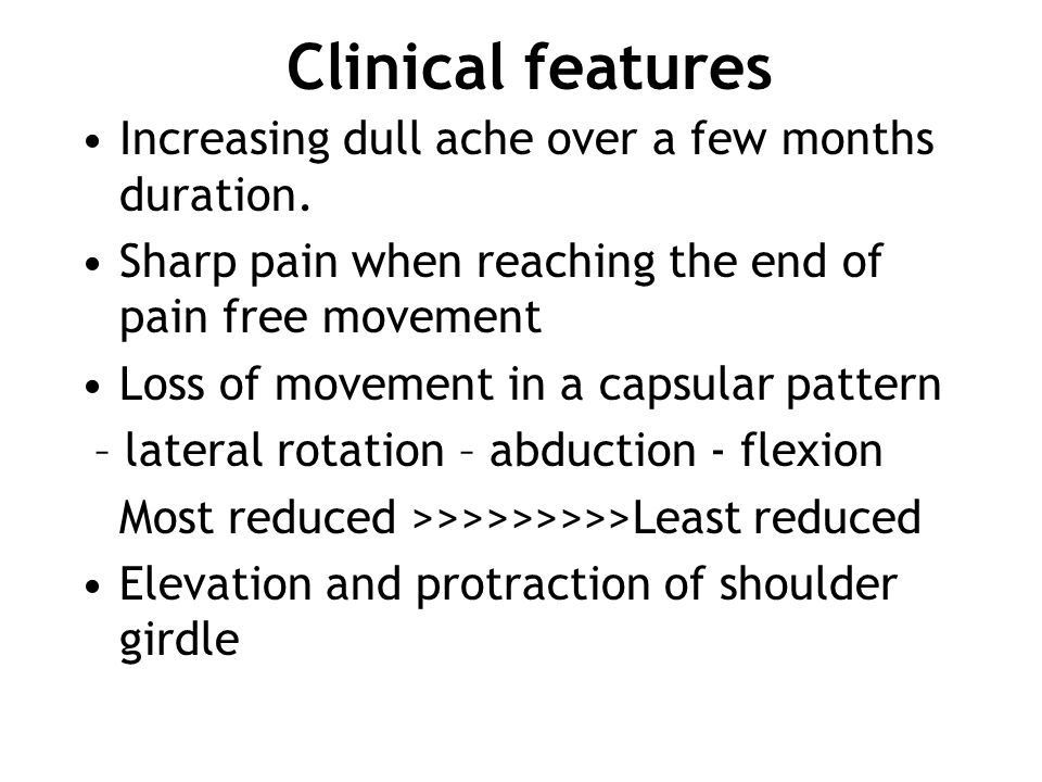 Clinical features Increasing dull ache over a few months duration.