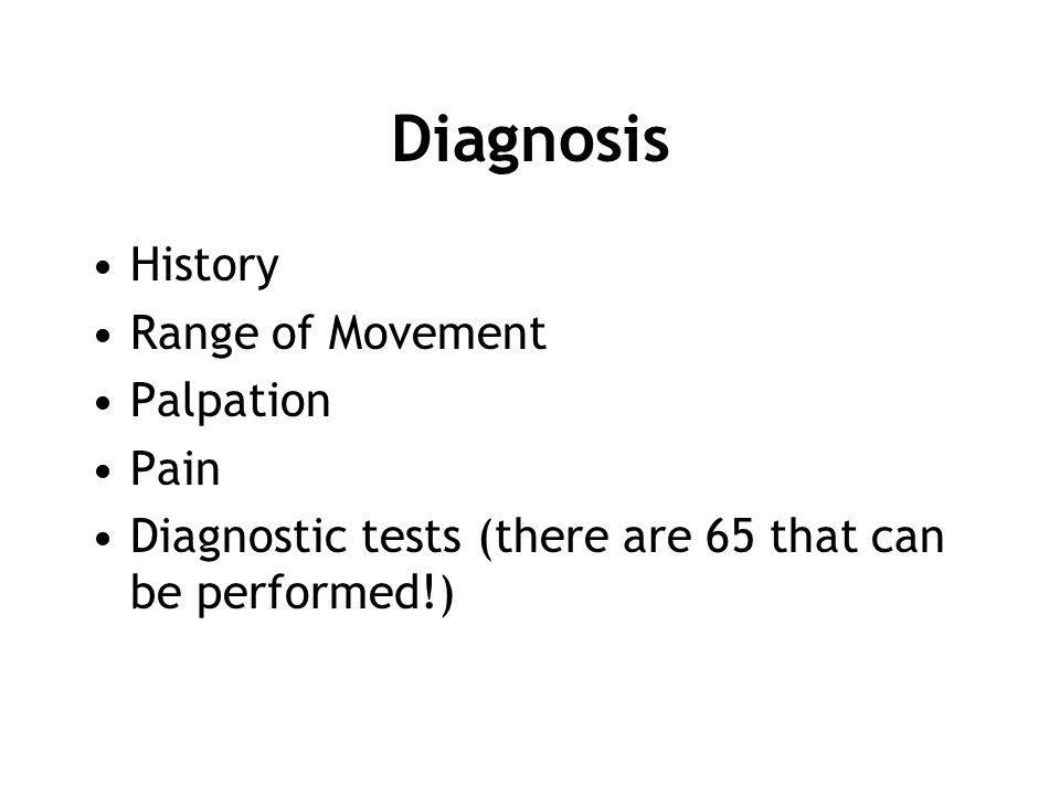 Diagnosis History Range of Movement Palpation Pain