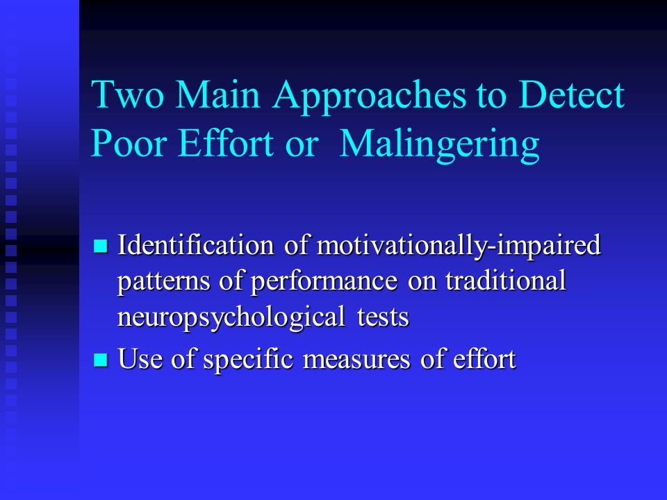 Two Main Approaches to Detect Poor Effort or Malingering