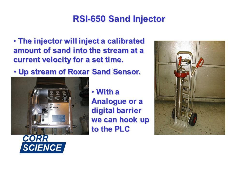 RSI-650 Sand Injector The injector will inject a calibrated amount of sand into the stream at a current velocity for a set time.