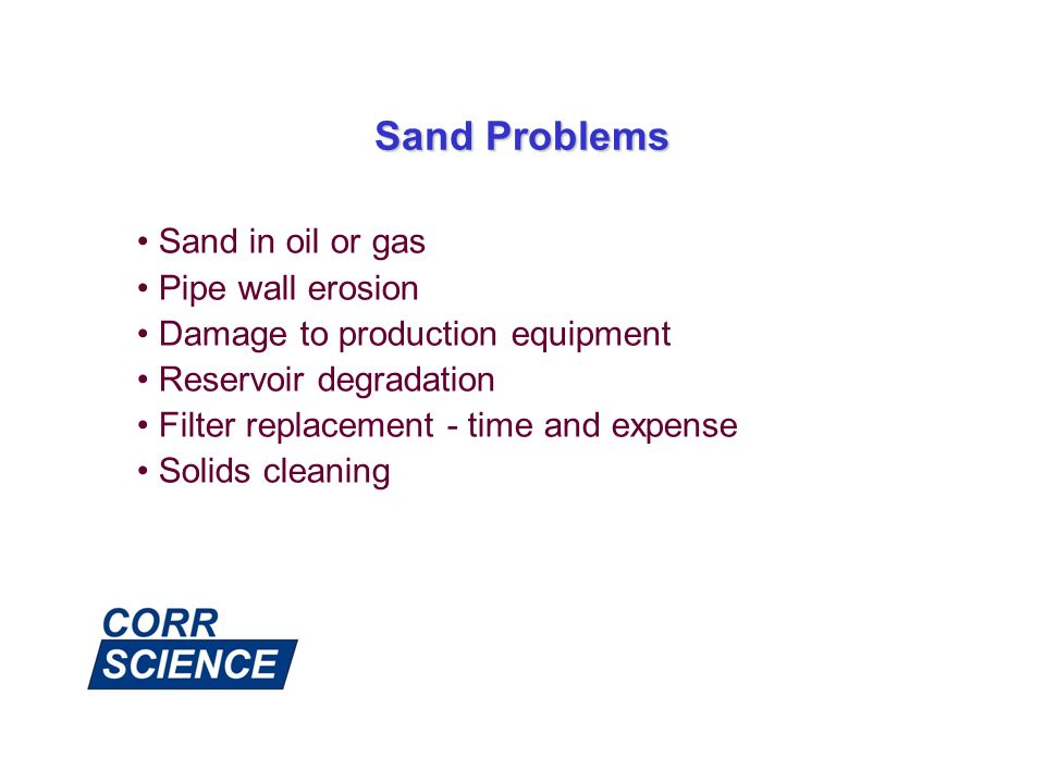 Sand Problems Sand in oil or gas Pipe wall erosion