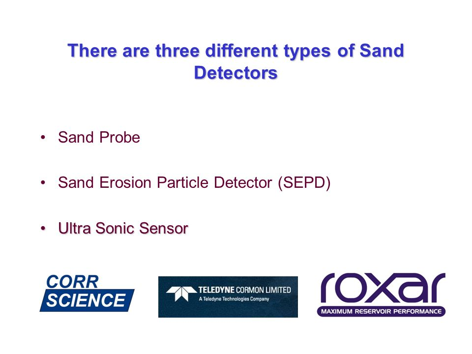 There are three different types of Sand Detectors