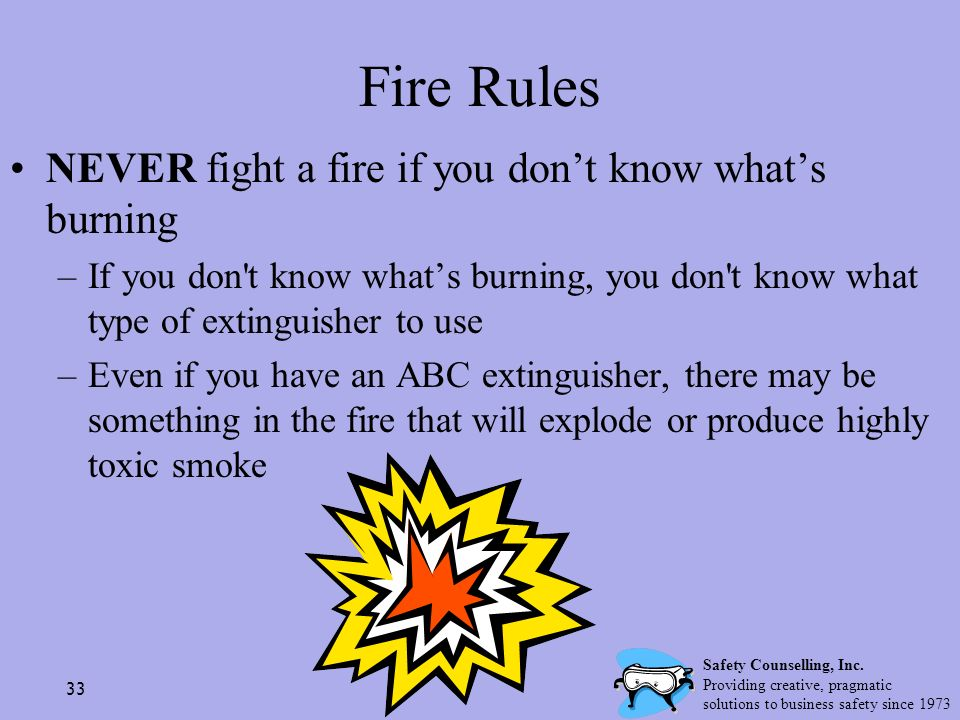 Fire Rules NEVER fight a fire if you don't know what's burning