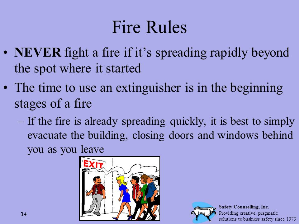 Fire Rules NEVER fight a fire if it's spreading rapidly beyond the spot where it started.