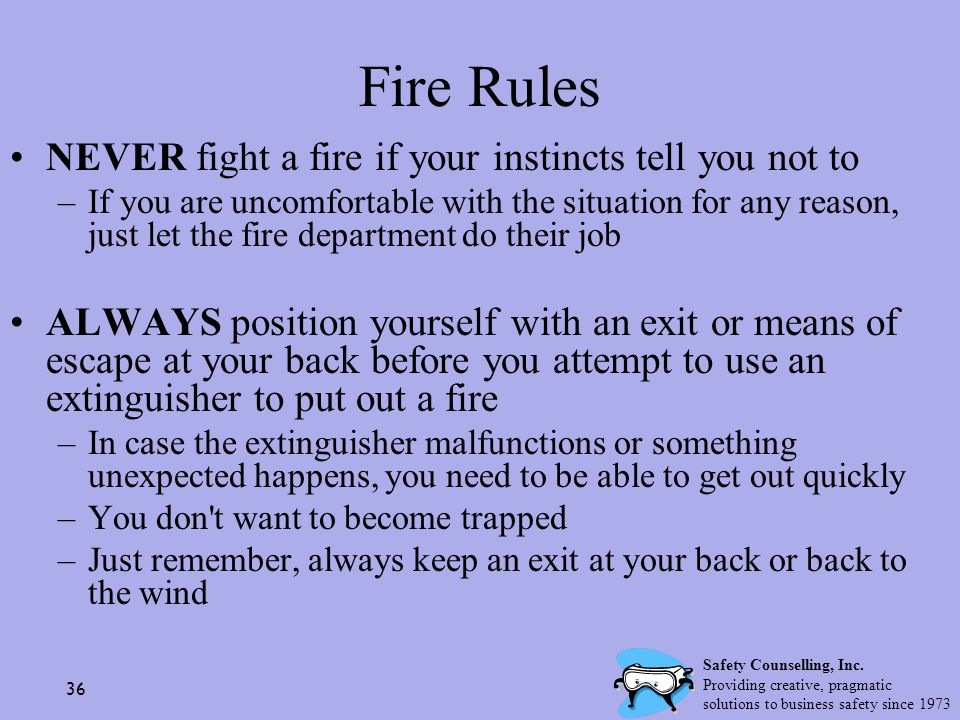 Fire Rules NEVER fight a fire if your instincts tell you not to