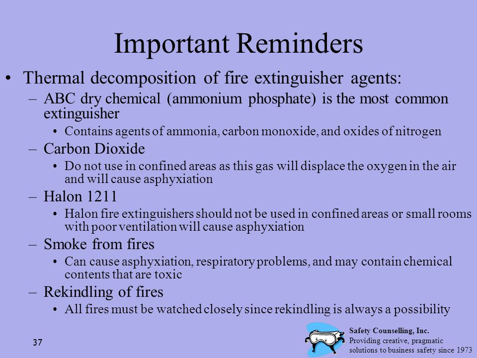 Important Reminders Thermal decomposition of fire extinguisher agents: