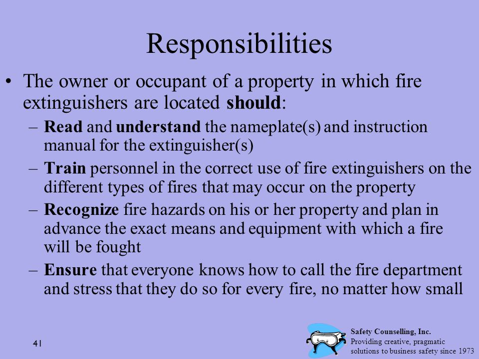 Responsibilities The owner or occupant of a property in which fire extinguishers are located should: