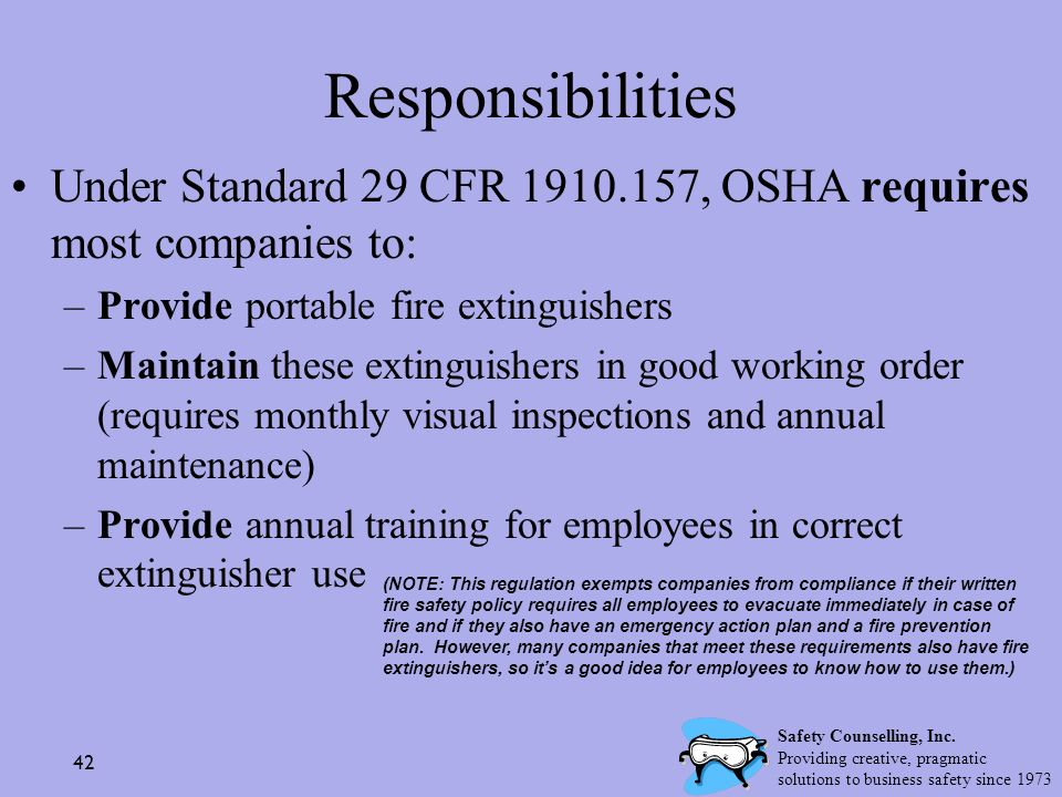 Responsibilities Under Standard 29 CFR 1910.157, OSHA requires most companies to: Provide portable fire extinguishers.