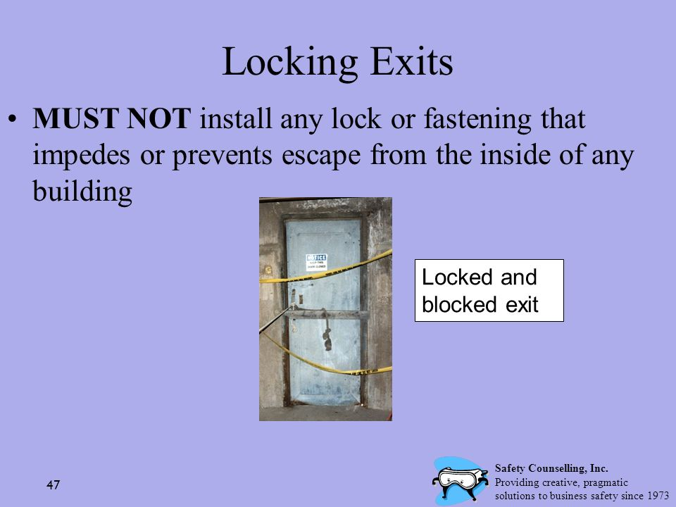 Locking Exits MUST NOT install any lock or fastening that impedes or prevents escape from the inside of any building.