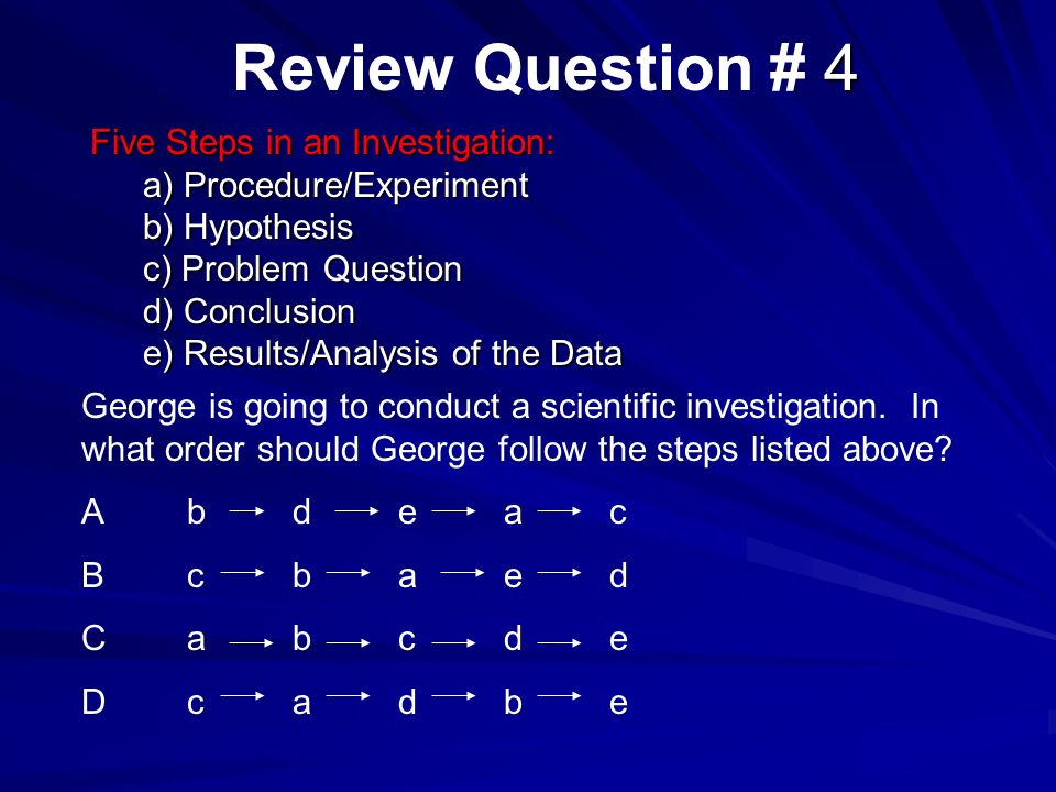Review Question # 4 Five Steps in an Investigation: